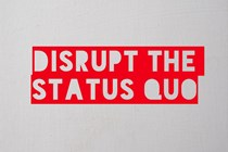 leaders must be challenged to disrupt the status quo