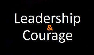 Why is courage important in leadership?